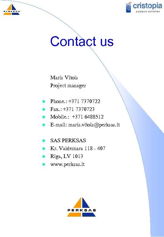Contact us Maris Vitols Project manager l l l l Phone. : +371 7370722