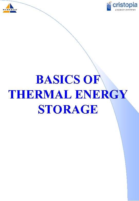 BASICS OF THERMAL ENERGY STORAGE