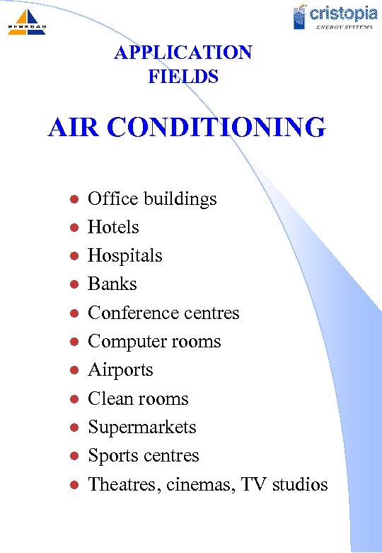 APPLICATION FIELDS AIR CONDITIONING l l l Office buildings Hotels Hospitals Banks Conference centres