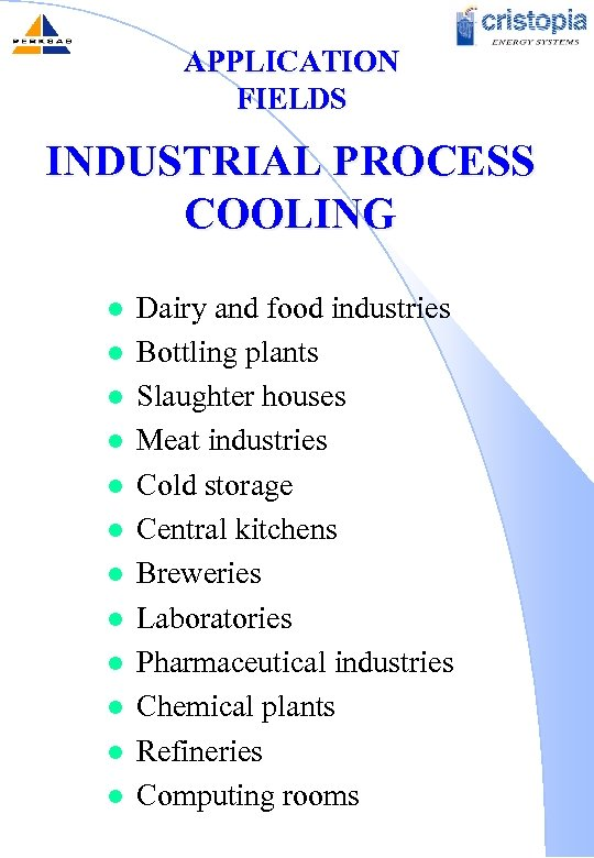 APPLICATION FIELDS INDUSTRIAL PROCESS COOLING l l l Dairy and food industries Bottling plants