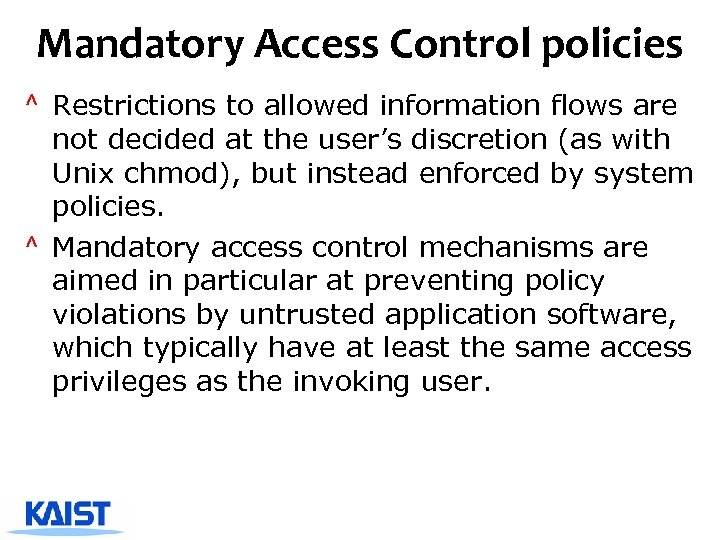 Mandatory Access Control policies ^ Restrictions to allowed information flows are not decided at