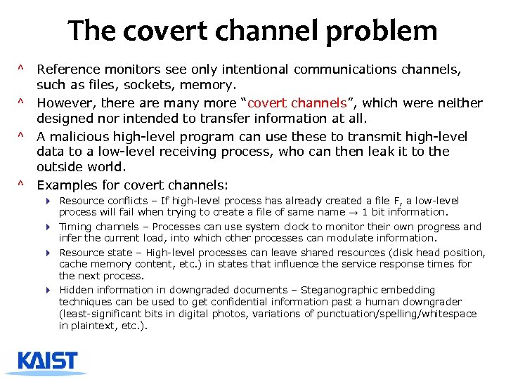 The covert channel problem ^ Reference monitors see only intentional communications channels, such as