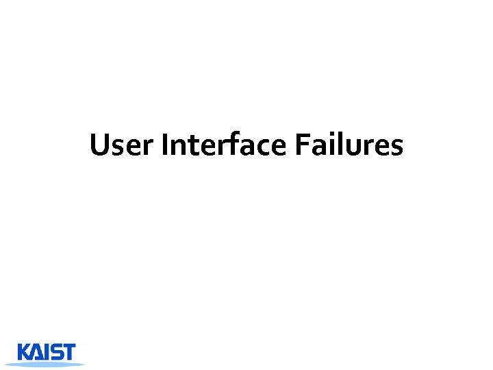 User Interface Failures