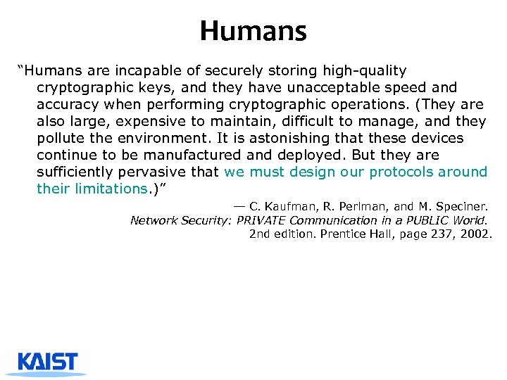 """Humans """"Humans are incapable of securely storing high-quality cryptographic keys, and they have unacceptable"""