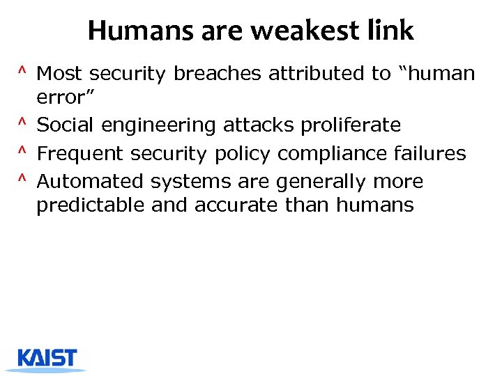 """Humans are weakest link ^ Most security breaches attributed to """"human error"""" ^ Social"""