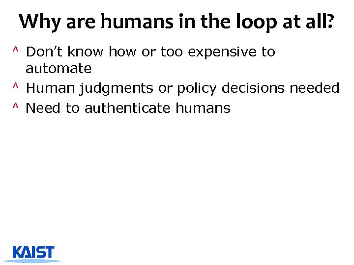 Why are humans in the loop at all? ^ Don't know how or too
