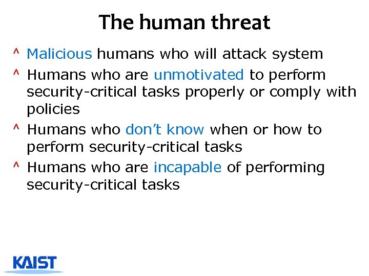 The human threat ^ Malicious humans who will attack system ^ Humans who are