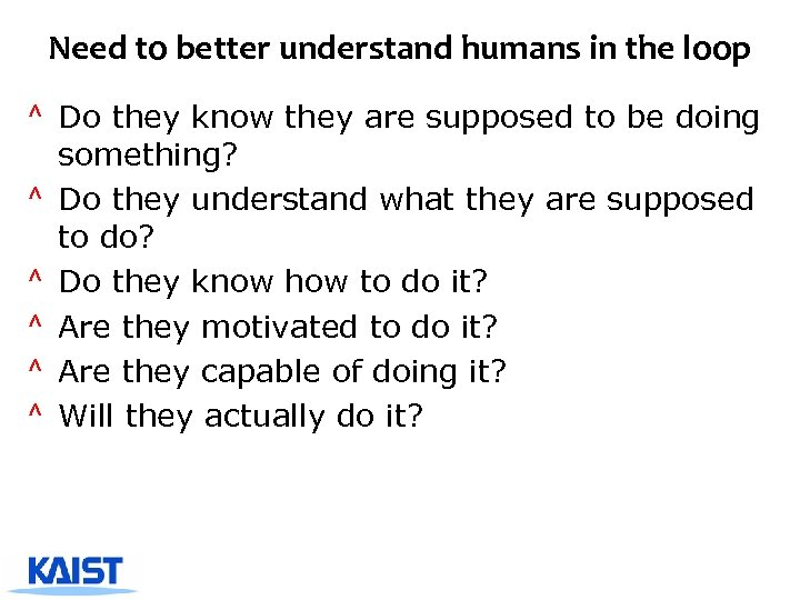 Need to better understand humans in the loop ^ Do they know they are