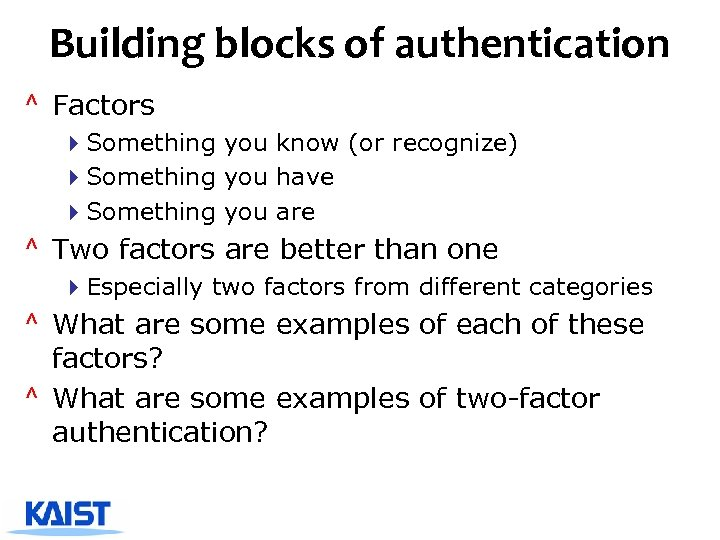 Building blocks of authentication ^ Factors 4 Something you know (or recognize) 4 Something
