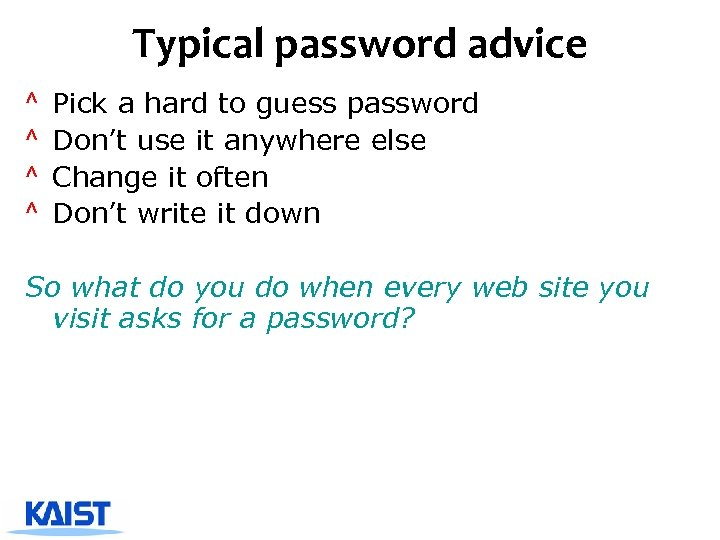 Typical password advice ^ ^ Pick a hard to guess password Don't use it