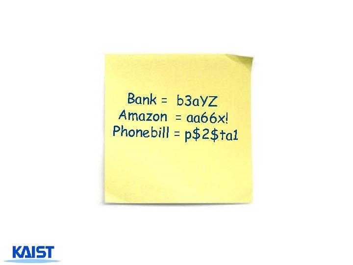 Bank = b 3 a. YZ Amazon = aa 66 x! Phonebill = p$2$ta