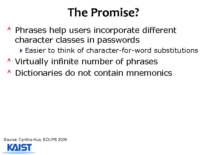 The Promise? ^ Phrases help users incorporate different character classes in passwords 4 Easier