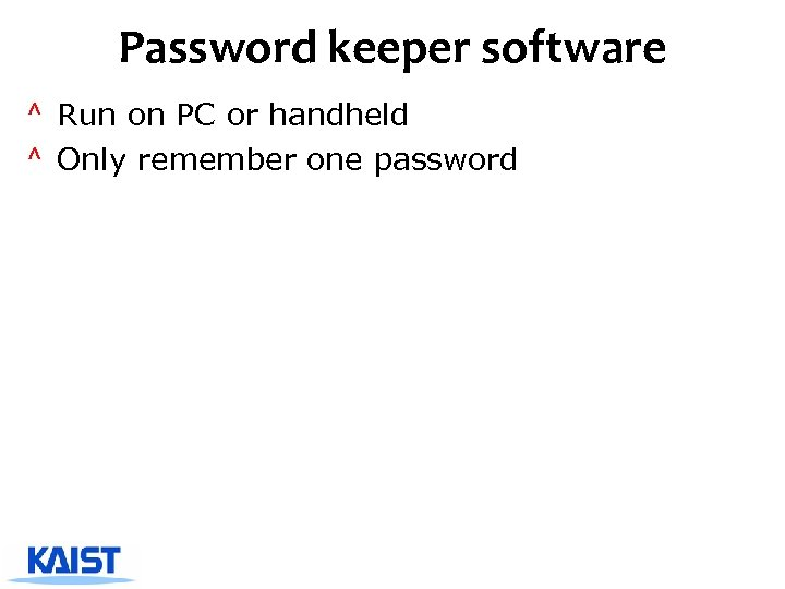 Password keeper software ^ Run on PC or handheld ^ Only remember one password