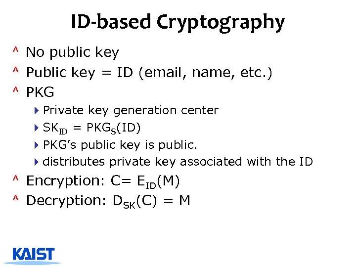 ID-based Cryptography ^ No public key ^ Public key = ID (email, name, etc.