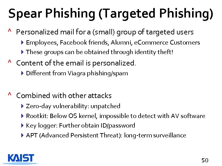 Spear Phishing (Targeted Phishing) ^ Personalized mail for a (small) group of targeted users
