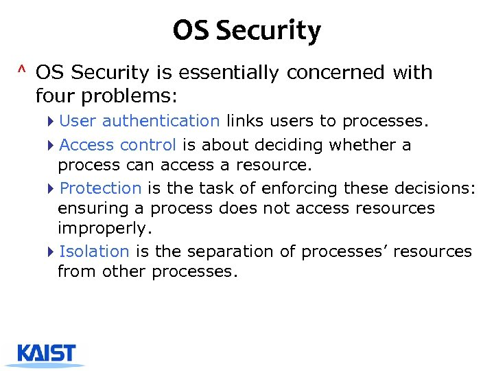 OS Security ^ OS Security is essentially concerned with four problems: 4 User authentication