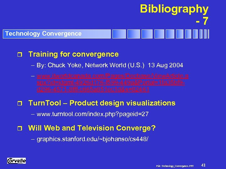 Bibliography -7 Technology Convergence r Training for convergence – By: Chuck Yoke, Network World