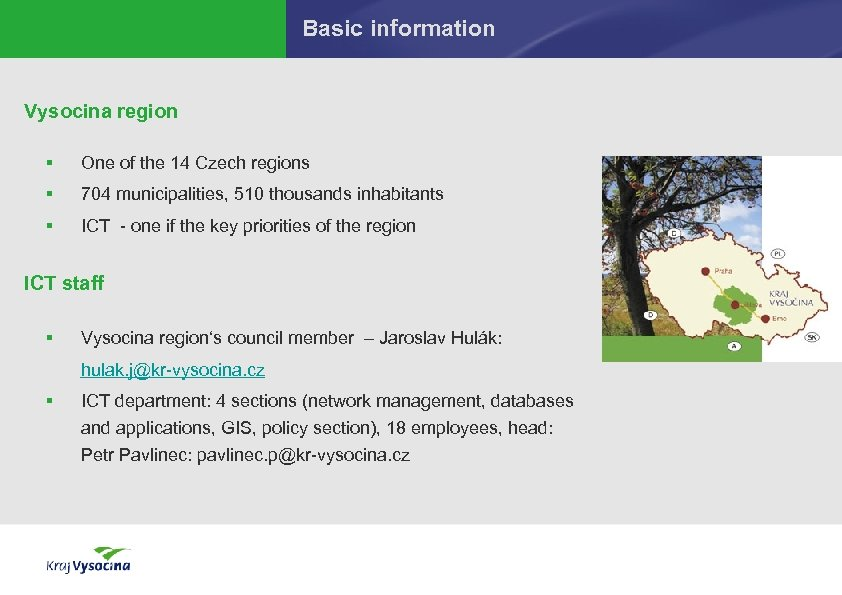 Basic information Vysocina region § One of the 14 Czech regions § 704 municipalities,