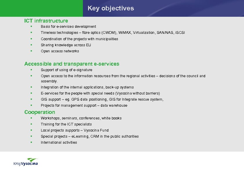 Key objectives ICT infrastructure § Basis for e-services development § Timeless technologies – fibre