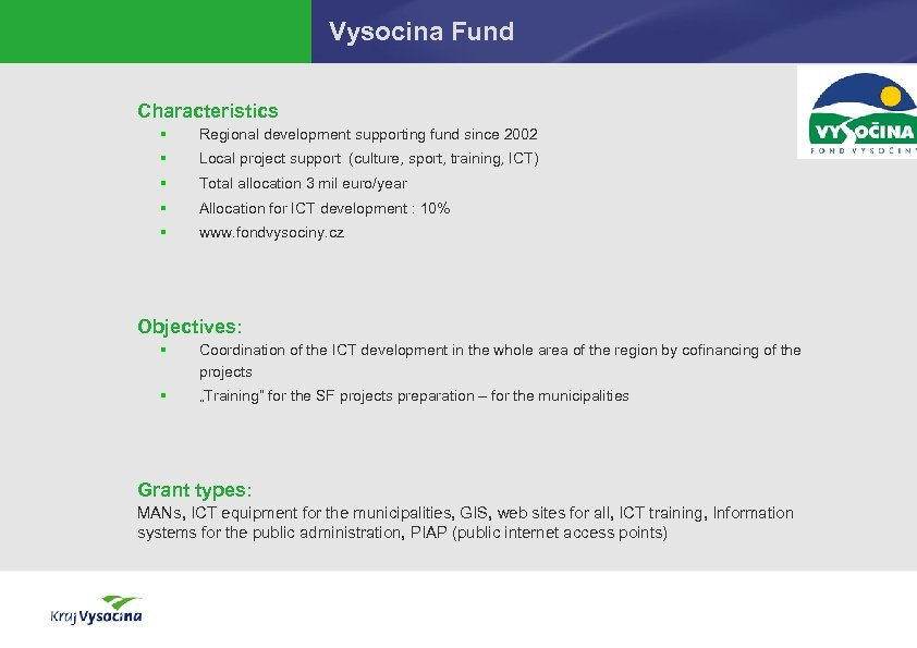 Vysocina Fund Characteristics § Regional development supporting fund since 2002 § Local project support