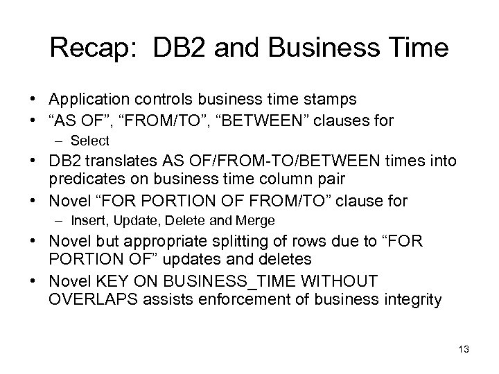 """Recap: DB 2 and Business Time • Application controls business time stamps • """"AS"""