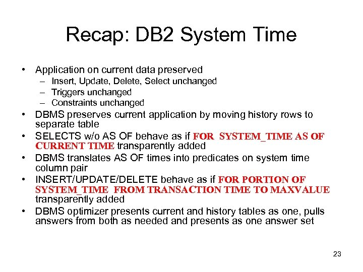 Recap: DB 2 System Time • Application on current data preserved – Insert, Update,