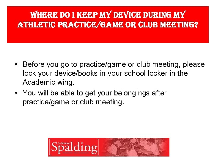 Where do i keep my device during my athletic practice/game or club meeting? •