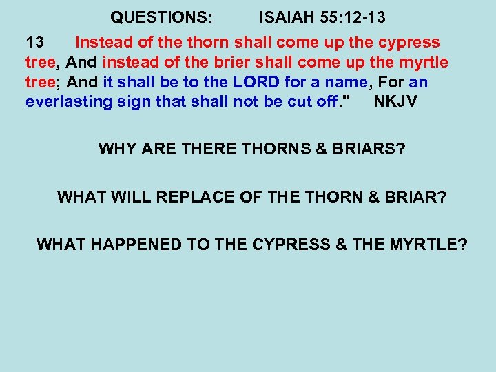 QUESTIONS: ISAIAH 55: 12 -13 13 Instead of the thorn shall come up the