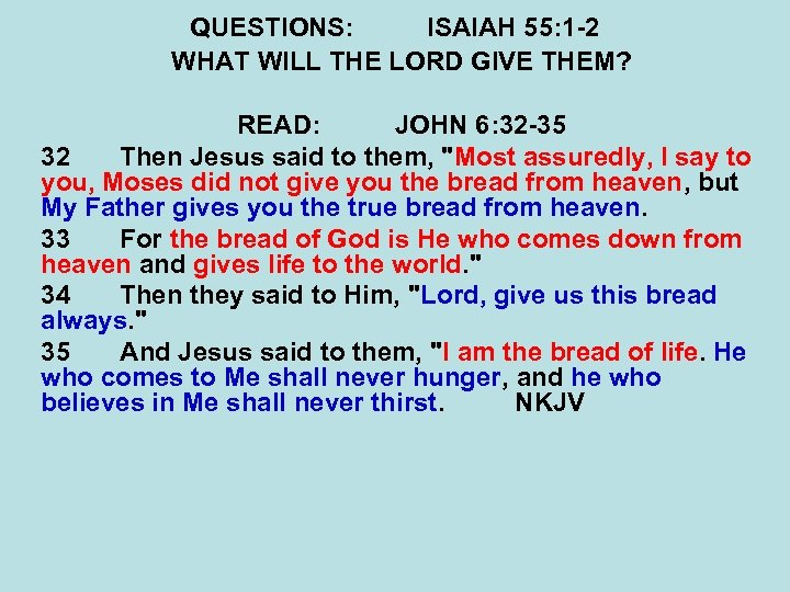 QUESTIONS: ISAIAH 55: 1 -2 WHAT WILL THE LORD GIVE THEM? READ: JOHN 6: