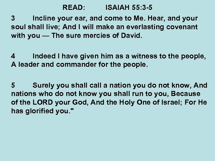 READ: ISAIAH 55: 3 -5 3 Incline your ear, and come to Me. Hear,