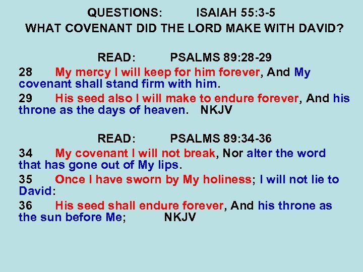 QUESTIONS: ISAIAH 55: 3 -5 WHAT COVENANT DID THE LORD MAKE WITH DAVID? READ: