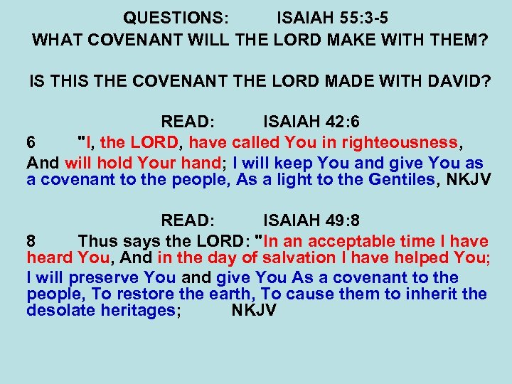 QUESTIONS: ISAIAH 55: 3 -5 WHAT COVENANT WILL THE LORD MAKE WITH THEM? IS