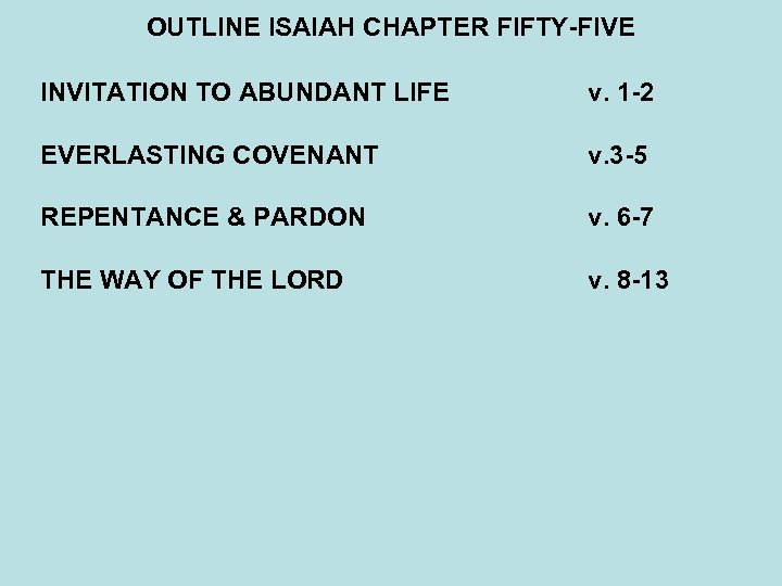OUTLINE ISAIAH CHAPTER FIFTY-FIVE INVITATION TO ABUNDANT LIFE v. 1 -2 EVERLASTING COVENANT v.