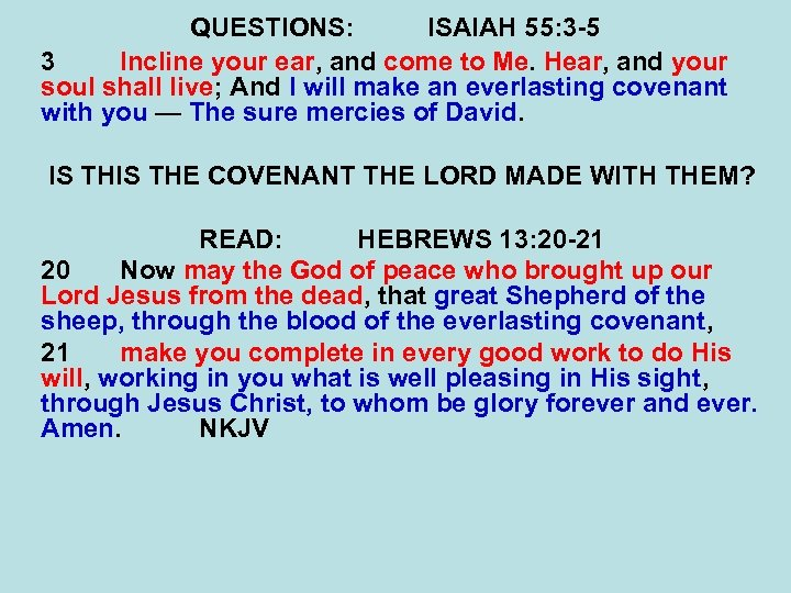 QUESTIONS: ISAIAH 55: 3 -5 3 Incline your ear, and come to Me. Hear,