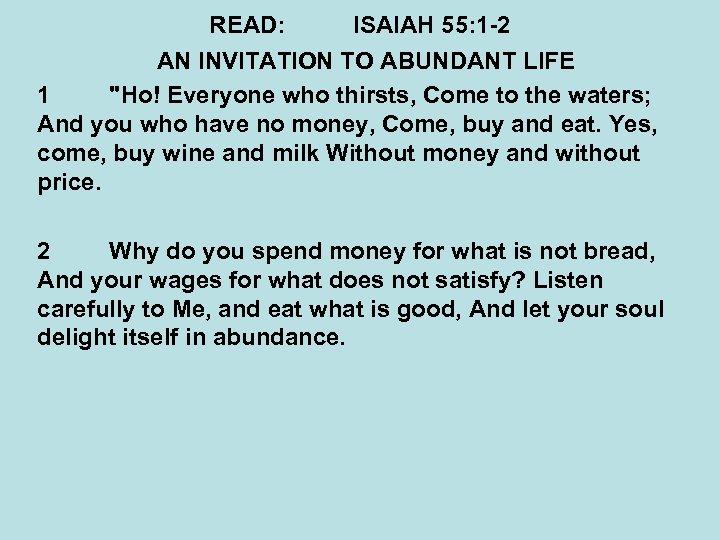 READ: ISAIAH 55: 1 -2 AN INVITATION TO ABUNDANT LIFE 1
