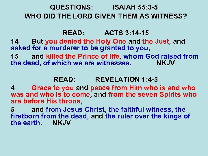 QUESTIONS: ISAIAH 55: 3 -5 WHO DID THE LORD GIVEN THEM AS WITNESS? READ: