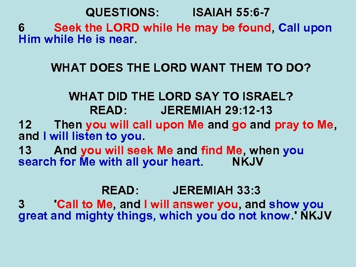 QUESTIONS: ISAIAH 55: 6 -7 6 Seek the LORD while He may be found,