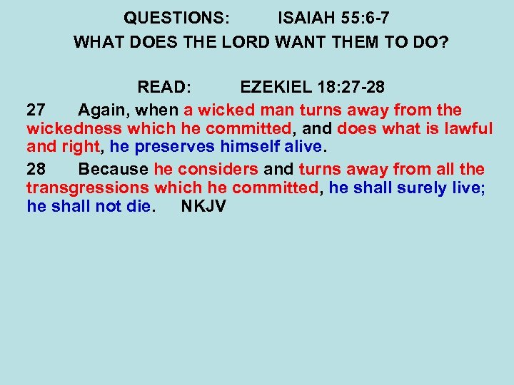 QUESTIONS: ISAIAH 55: 6 -7 WHAT DOES THE LORD WANT THEM TO DO? READ: