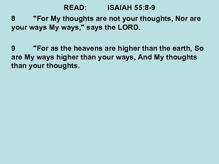 READ: ISAIAH 55: 8 -9 8