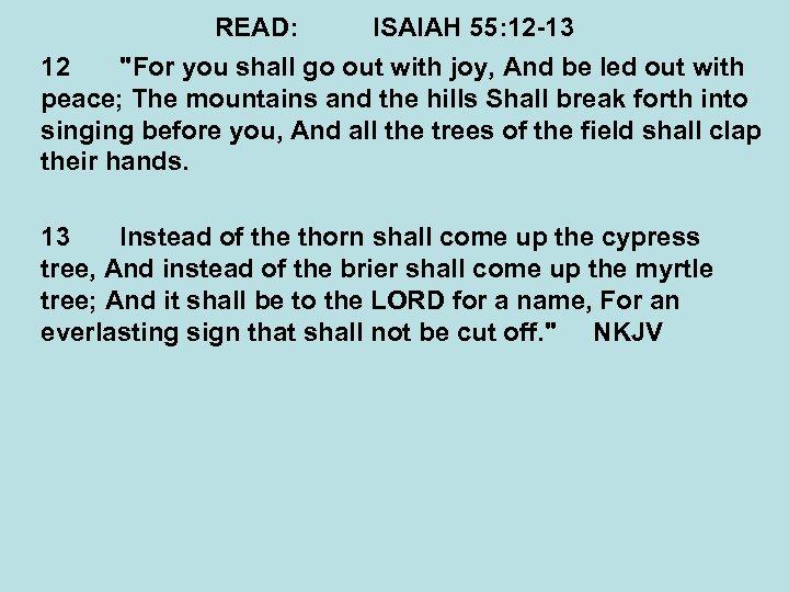 READ: ISAIAH 55: 12 -13 12