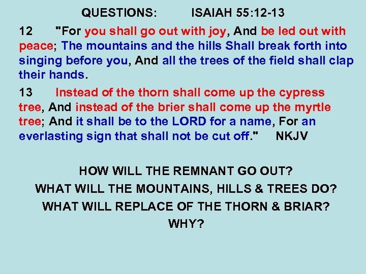 QUESTIONS: ISAIAH 55: 12 -13 12