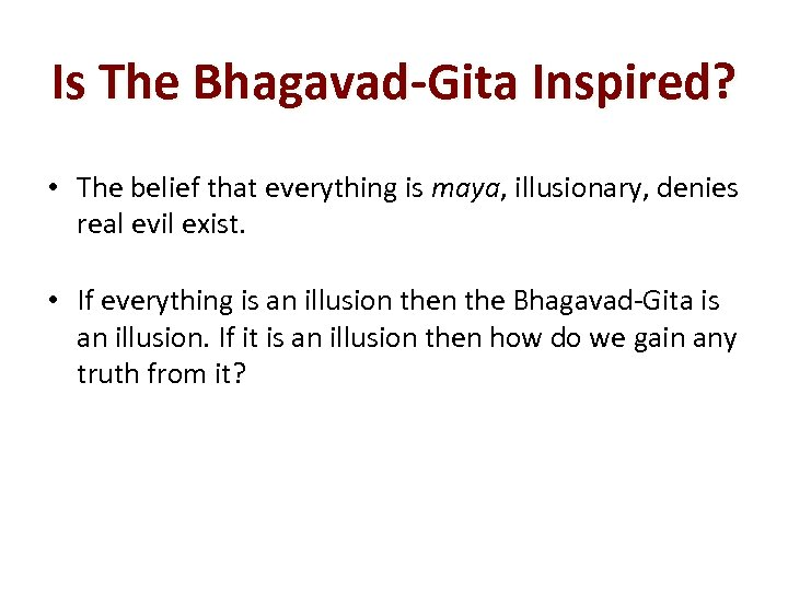 Is The Bhagavad-Gita Inspired? • The belief that everything is maya, illusionary, denies real