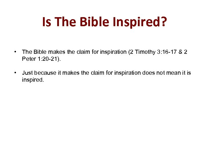Is The Bible Inspired? • The Bible makes the claim for inspiration (2 Timothy