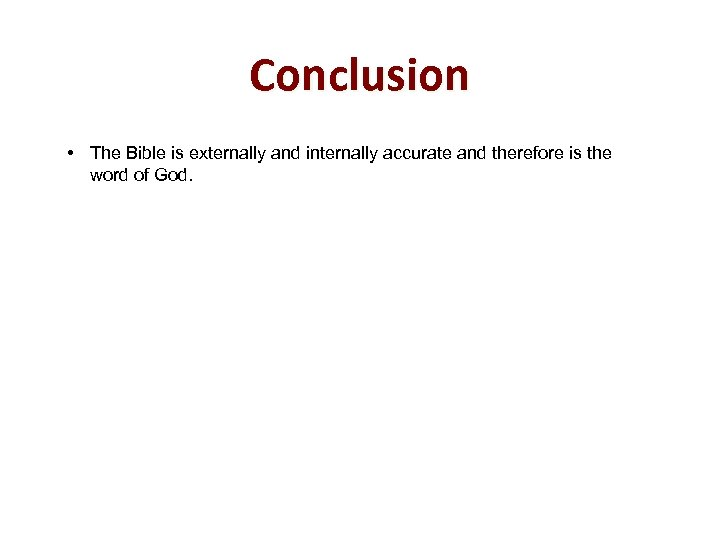 Conclusion • The Bible is externally and internally accurate and therefore is the word