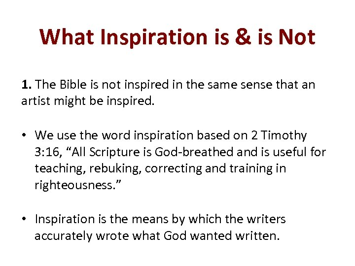 What Inspiration is & is Not 1. The Bible is not inspired in the