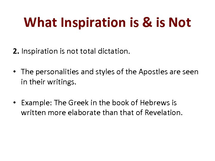What Inspiration is & is Not 2. Inspiration is not total dictation. • The