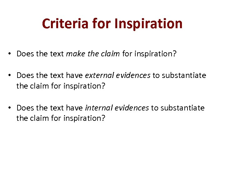 Criteria for Inspiration • Does the text make the claim for inspiration? • Does