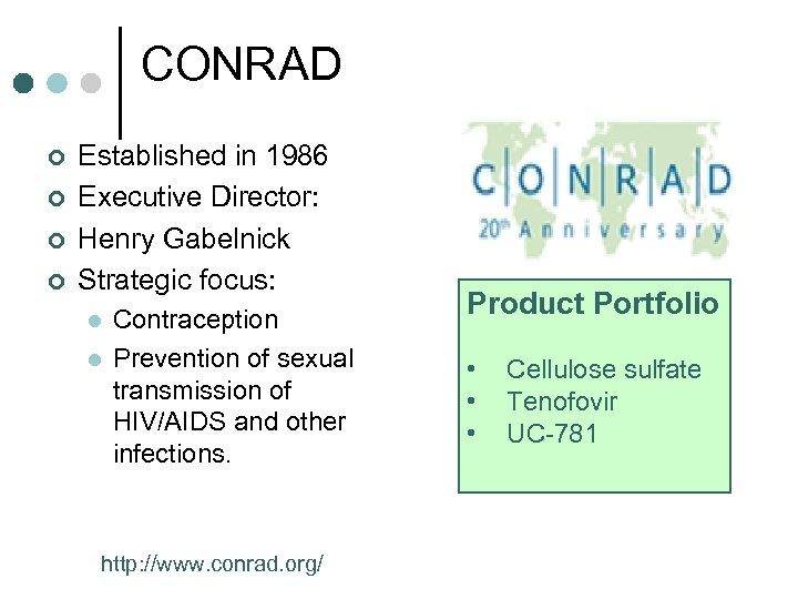 CONRAD ¢ ¢ Established in 1986 Executive Director: Henry Gabelnick Strategic focus: l l