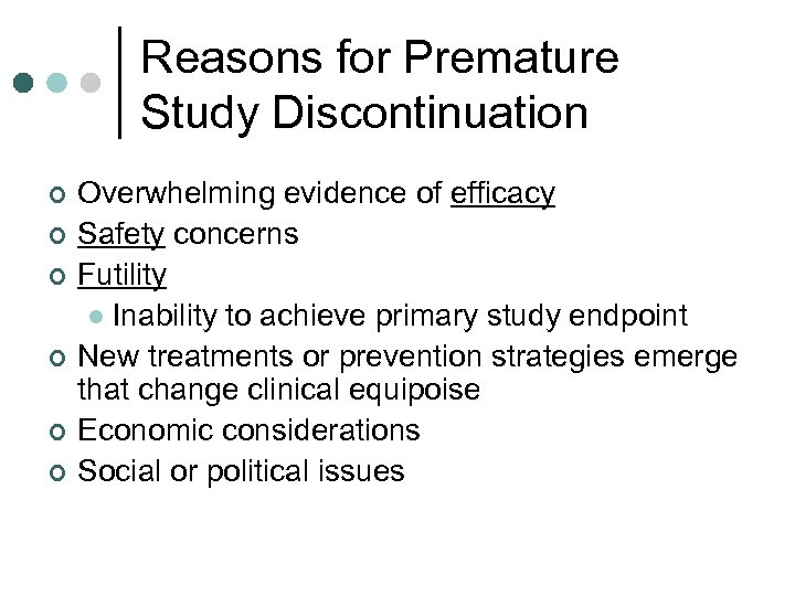 Reasons for Premature Study Discontinuation ¢ ¢ ¢ Overwhelming evidence of efficacy Safety concerns