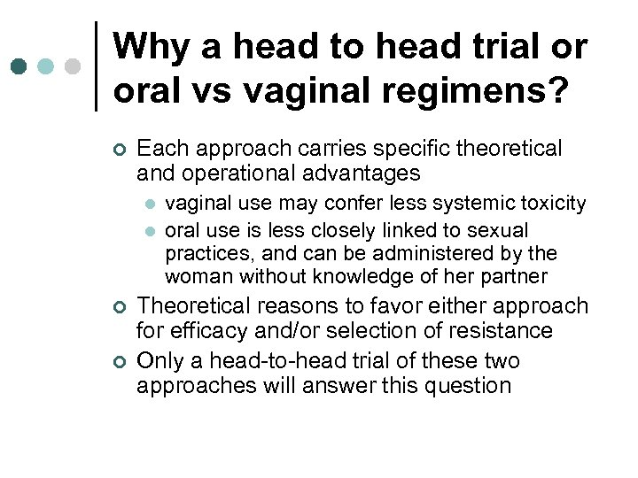 Why a head to head trial or oral vs vaginal regimens? ¢ Each approach